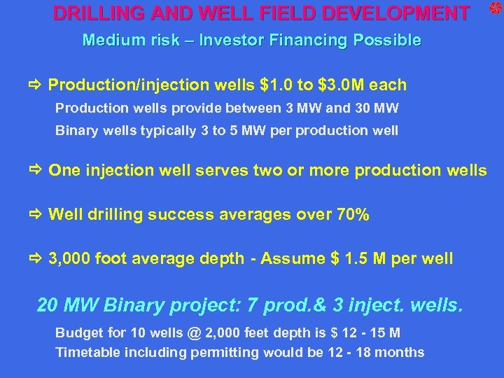 DRILLING AND WELL FIELD DEVELOPMENT Medium risk – Investor Financing Possible Production/injection wells $1.