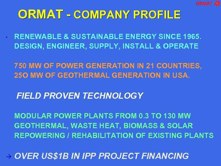 ORMAT - COMPANY PROFILE • RENEWABLE & SUSTAINABLE ENERGY SINCE 1965. DESIGN, ENGINEER, SUPPLY,