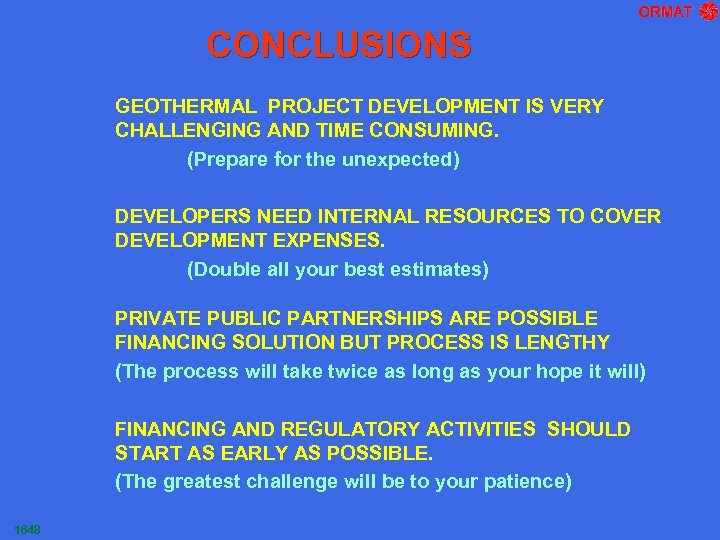 CONCLUSIONS GEOTHERMAL PROJECT DEVELOPMENT IS VERY CHALLENGING AND TIME CONSUMING. (Prepare for the unexpected)