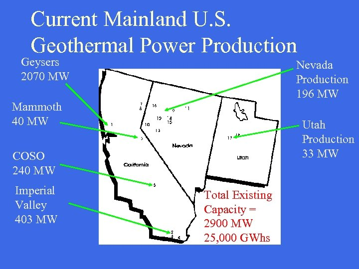 Current Mainland U. S. Geothermal Power Production Geysers 2070 MW Nevada Production 196 MW