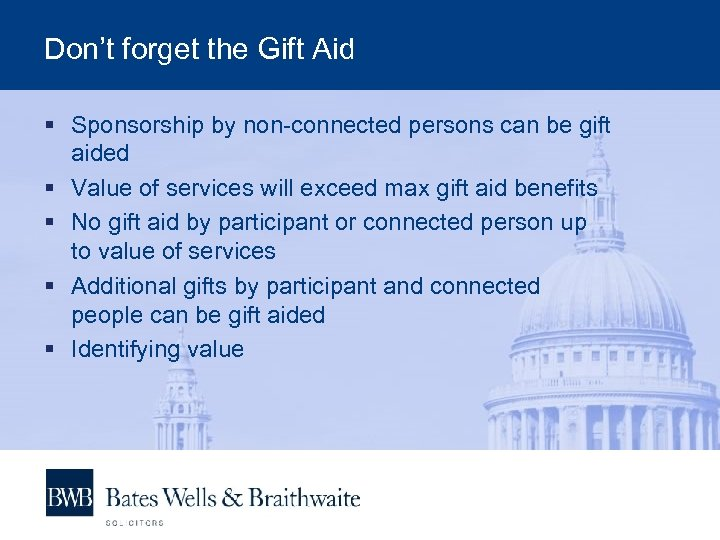Don't forget the Gift Aid § Sponsorship by non-connected persons can be gift aided