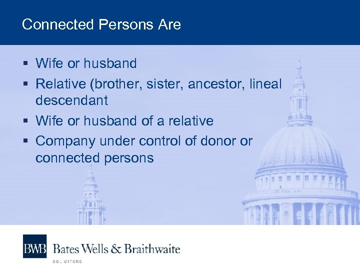 Connected Persons Are § Wife or husband § Relative (brother, sister, ancestor, lineal descendant
