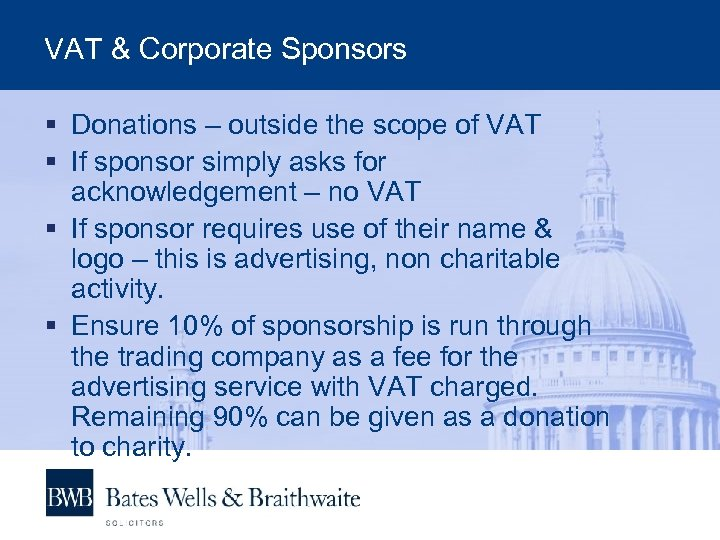 VAT & Corporate Sponsors § Donations – outside the scope of VAT § If