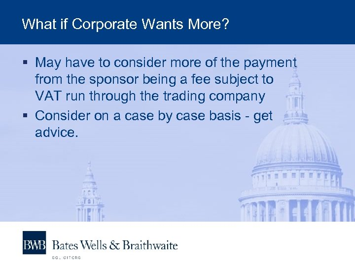 What if Corporate Wants More? § May have to consider more of the payment