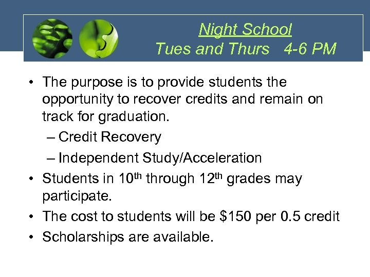 Night School Tues and Thurs 4 -6 PM • The purpose is to provide