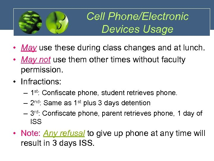 Cell Phone/Electronic Devices Usage • May use these during class changes and at lunch.