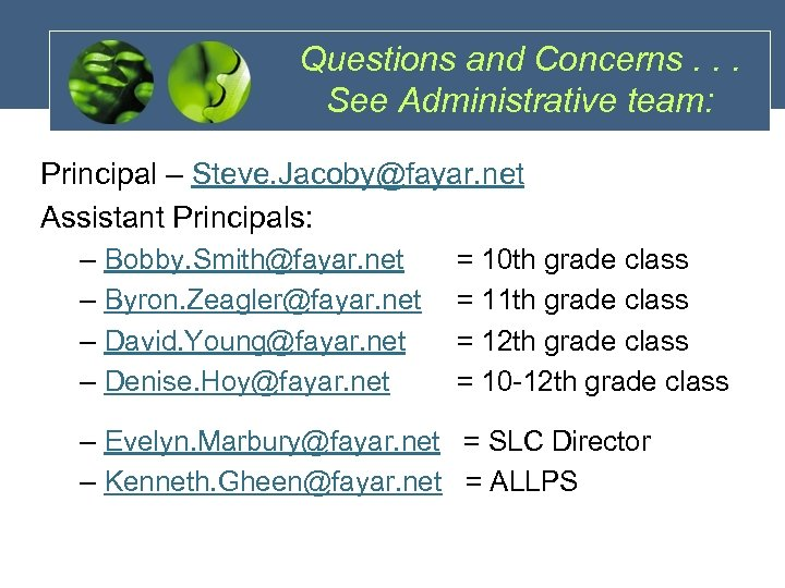 Questions and Concerns. . . See Administrative team: Principal – Steve. Jacoby@fayar. net Assistant