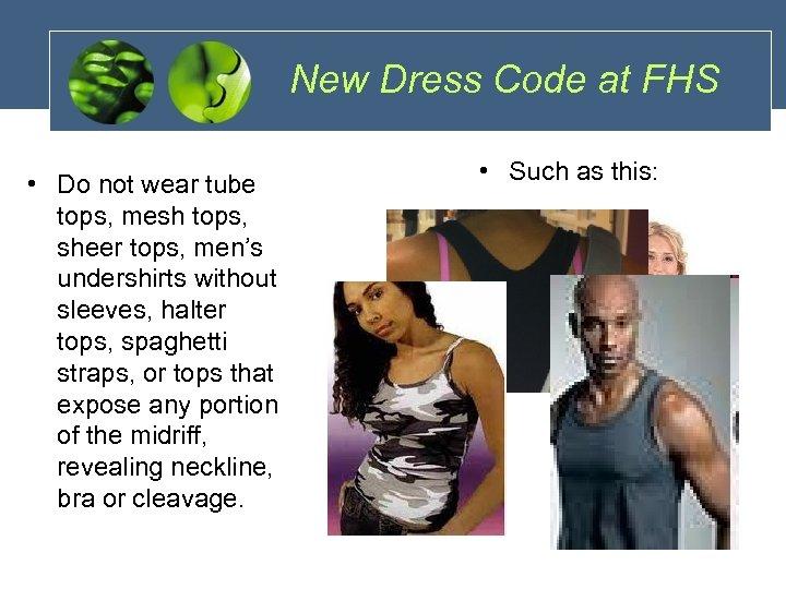 New Dress Code at FHS • Do not wear tube tops, mesh tops, sheer