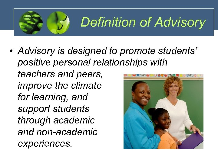 Definition of Advisory • Advisory is designed to promote students' positive personal relationships with