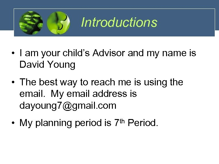 Introductions • I am your child's Advisor and my name is David Young •