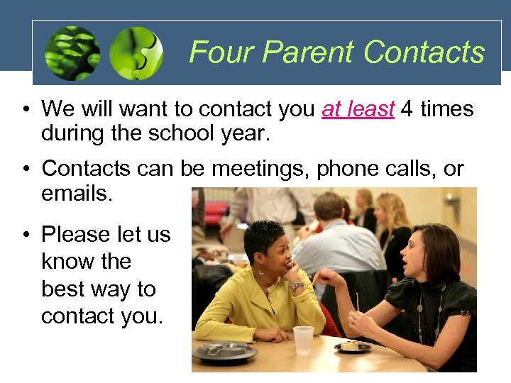 Four Parent Contacts • We will want to contact you at least 4 times