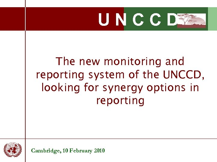 UNCCD The new monitoring and reporting system of the UNCCD, looking for synergy options