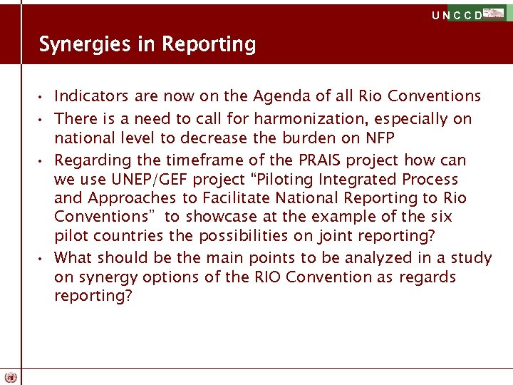 UNCCD Synergies in Reporting • Indicators are now on the Agenda of all Rio