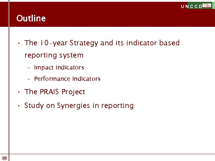 UNCCD Outline • The 10 -year Strategy and its indicator based reporting system –