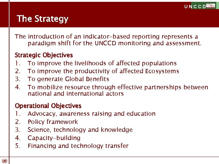 UNCCD The Strategy The introduction of an indicator-based reporting represents a paradigm shift for