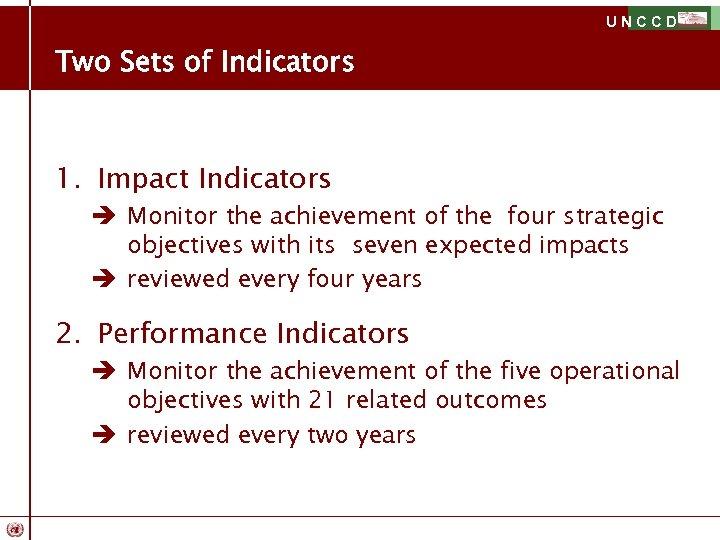 UNCCD Two Sets of Indicators 1. Impact Indicators è Monitor the achievement of the