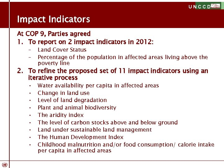 UNCCD Impact Indicators At COP 9, Parties agreed 1. To report on 2 impact