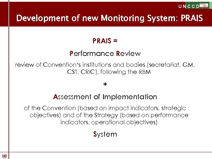 UNCCD Development of new Monitoring System: PRAIS = Performance Review review of Convention's institutions