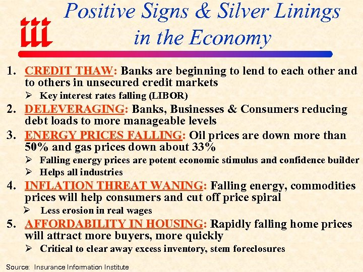 Positive Signs & Silver Linings in the Economy 1. CREDIT THAW: Banks are beginning
