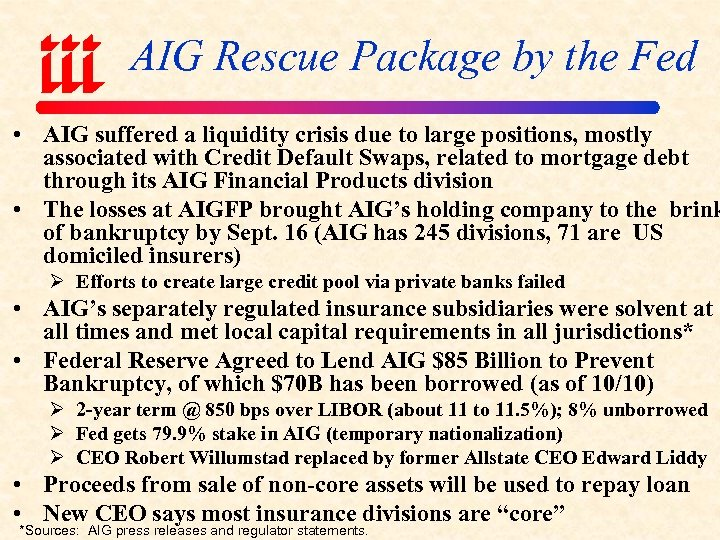 AIG Rescue Package by the Fed • AIG suffered a liquidity crisis due to