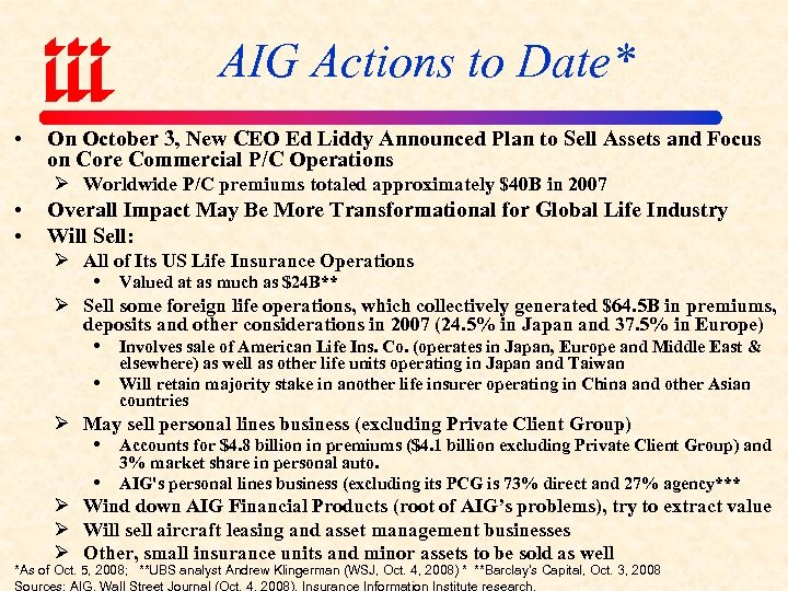 AIG Actions to Date* • On October 3, New CEO Ed Liddy Announced Plan