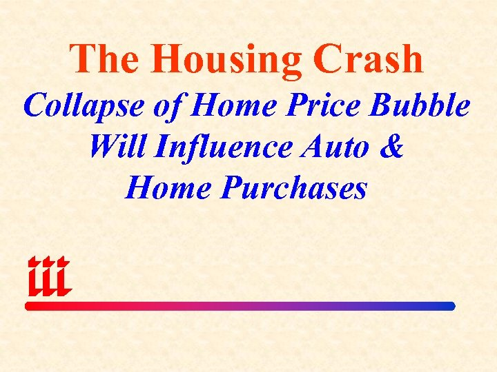 The Housing Crash Collapse of Home Price Bubble Will Influence Auto & Home Purchases