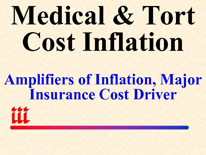 Medical & Tort Cost Inflation Amplifiers of Inflation, Major Insurance Cost Driver