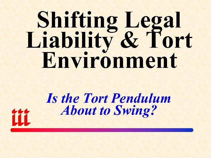Shifting Legal Liability & Tort Environment Is the Tort Pendulum About to Swing?