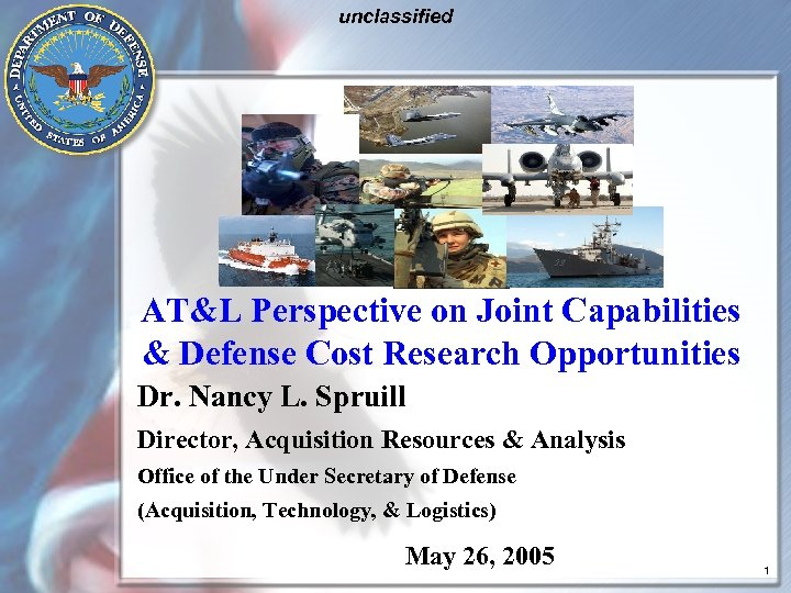 unclassified AT&L Perspective on Joint Capabilities & Defense Cost Research Opportunities Dr. Nancy L.