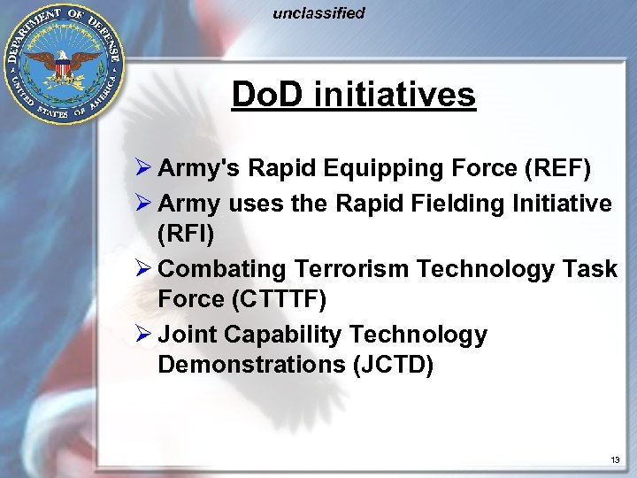 unclassified Do. D initiatives Ø Army's Rapid Equipping Force (REF) Ø Army uses the