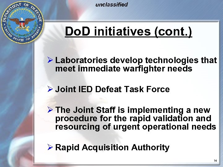 unclassified Do. D initiatives (cont. ) Ø Laboratories develop technologies that meet immediate warfighter