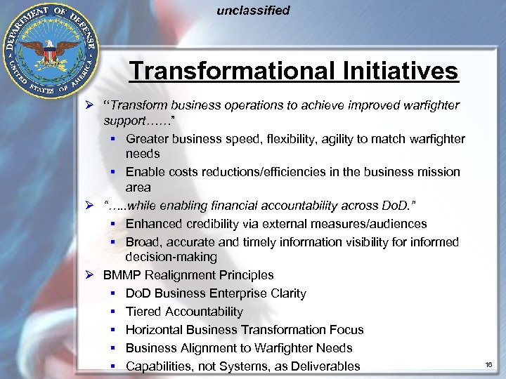 "unclassified Transformational Initiatives Ø ""Transform business operations to achieve improved warfighter support……"" § Greater"