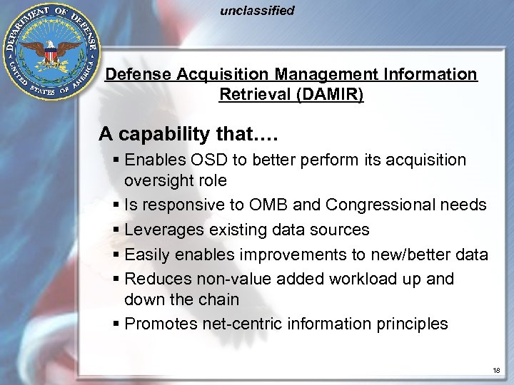 unclassified Defense Acquisition Management Information Retrieval (DAMIR) A capability that…. § Enables OSD to