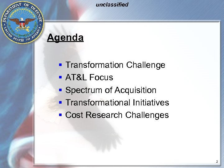 unclassified Agenda § § § Transformation Challenge AT&L Focus Spectrum of Acquisition Transformational Initiatives