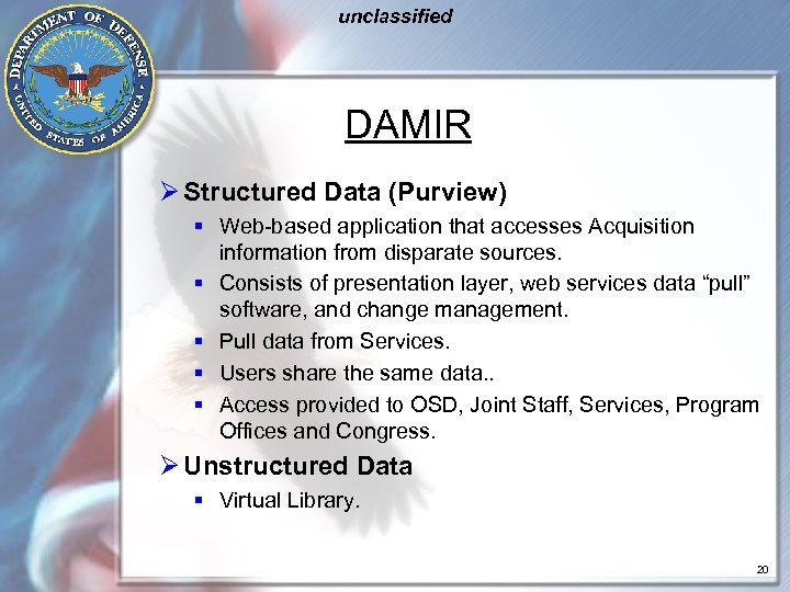 unclassified DAMIR Ø Structured Data (Purview) § Web-based application that accesses Acquisition information from
