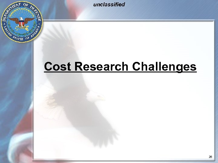 unclassified Cost Research Challenges 26
