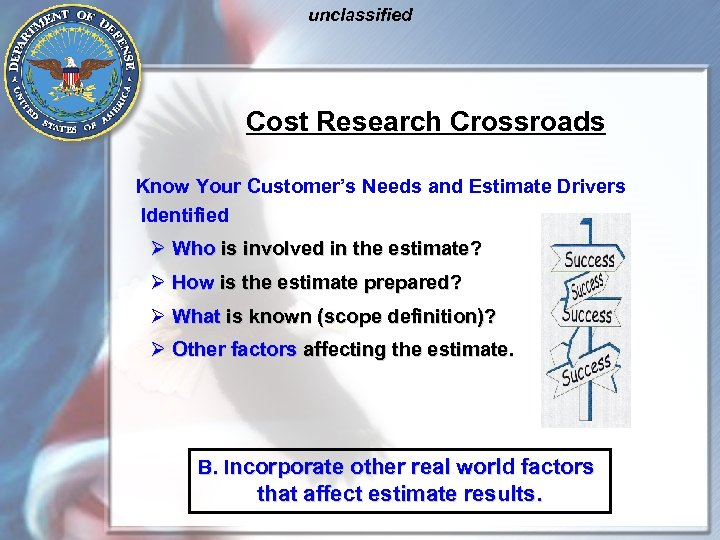 unclassified Cost Research Crossroads Know Your Customer's Needs and Estimate Drivers Identified Ø Who