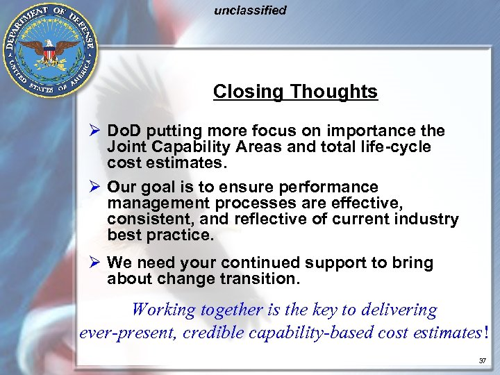 unclassified Closing Thoughts Ø Do. D putting more focus on importance the Joint Capability