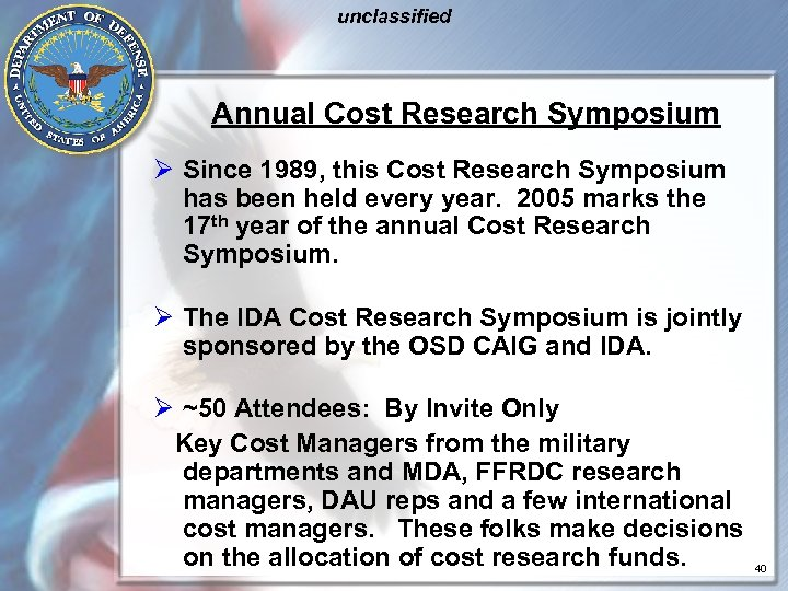 unclassified Annual Cost Research Symposium Ø Since 1989, this Cost Research Symposium has been