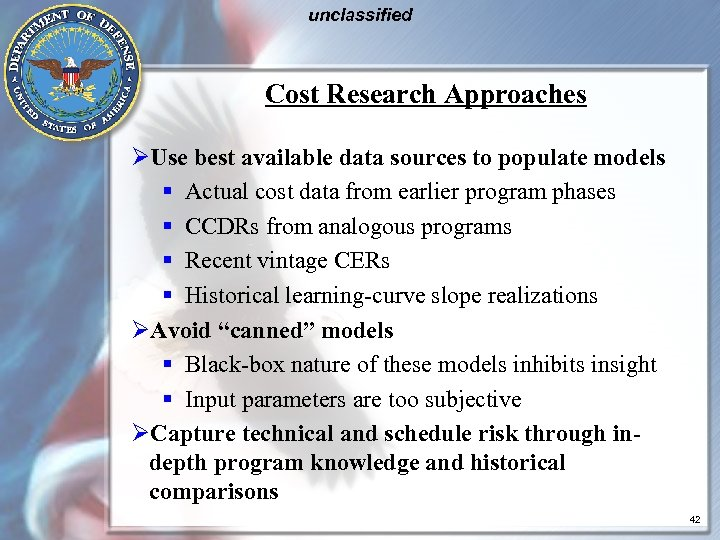 unclassified Cost Research Approaches ØUse best available data sources to populate models § Actual