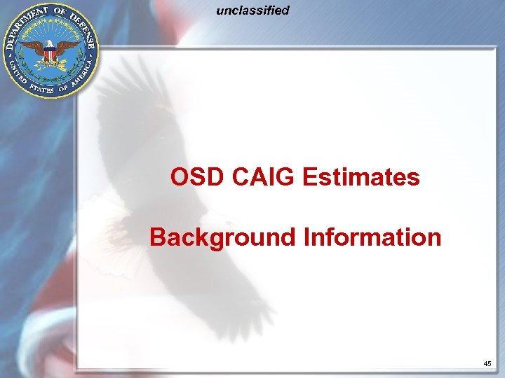 unclassified OSD CAIG Estimates Background Information 45