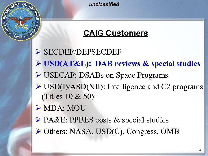 unclassified CAIG Customers Ø SECDEF/DEPSECDEF Ø USD(AT&L): DAB reviews & special studies Ø USECAF: