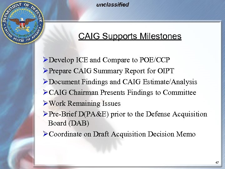 unclassified CAIG Supports Milestones ØDevelop ICE and Compare to POE/CCP ØPrepare CAIG Summary Report