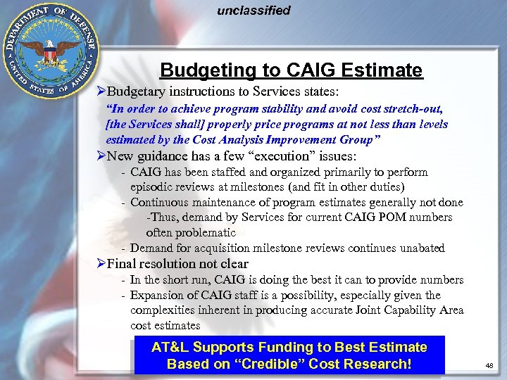 "unclassified Budgeting to CAIG Estimate ØBudgetary instructions to Services states: ""In order to achieve"
