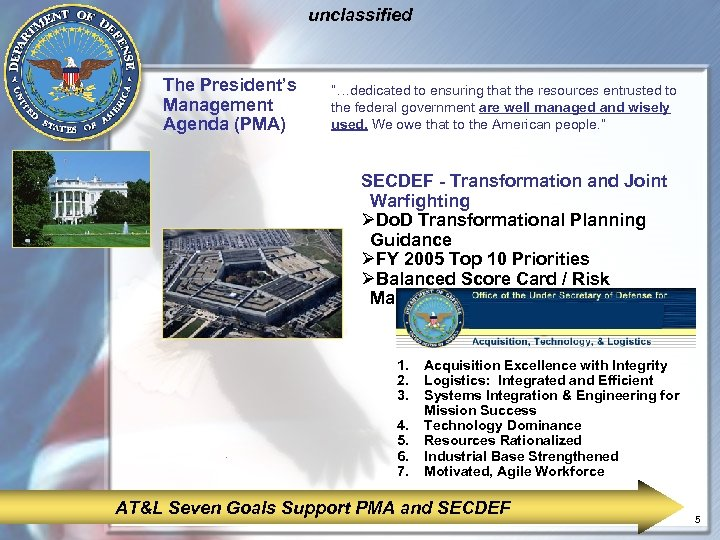 "unclassified The President's Management Agenda (PMA) ""…dedicated to ensuring that the resources entrusted to"