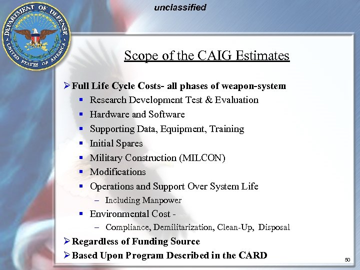 unclassified Scope of the CAIG Estimates Ø Full Life Cycle Costs- all phases of