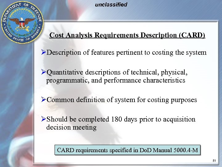 unclassified Cost Analysis Requirements Description (CARD) ØDescription of features pertinent to costing the system