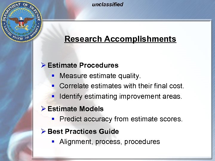unclassified Research Accomplishments Ø Estimate Procedures § Measure estimate quality. § Correlate estimates with