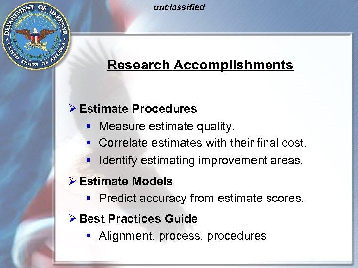 unclassified Research Accomplishments Ø Estimate Procedures § Measure estimate quality. § Correlate estimates with