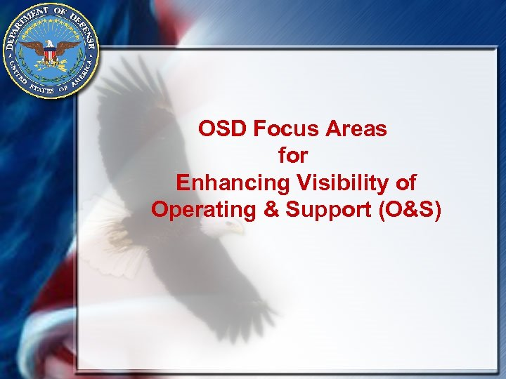 OSD Focus Areas for Enhancing Visibility of Operating & Support (O&S)